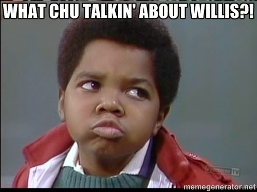 What you talking about willis Meme.jpg